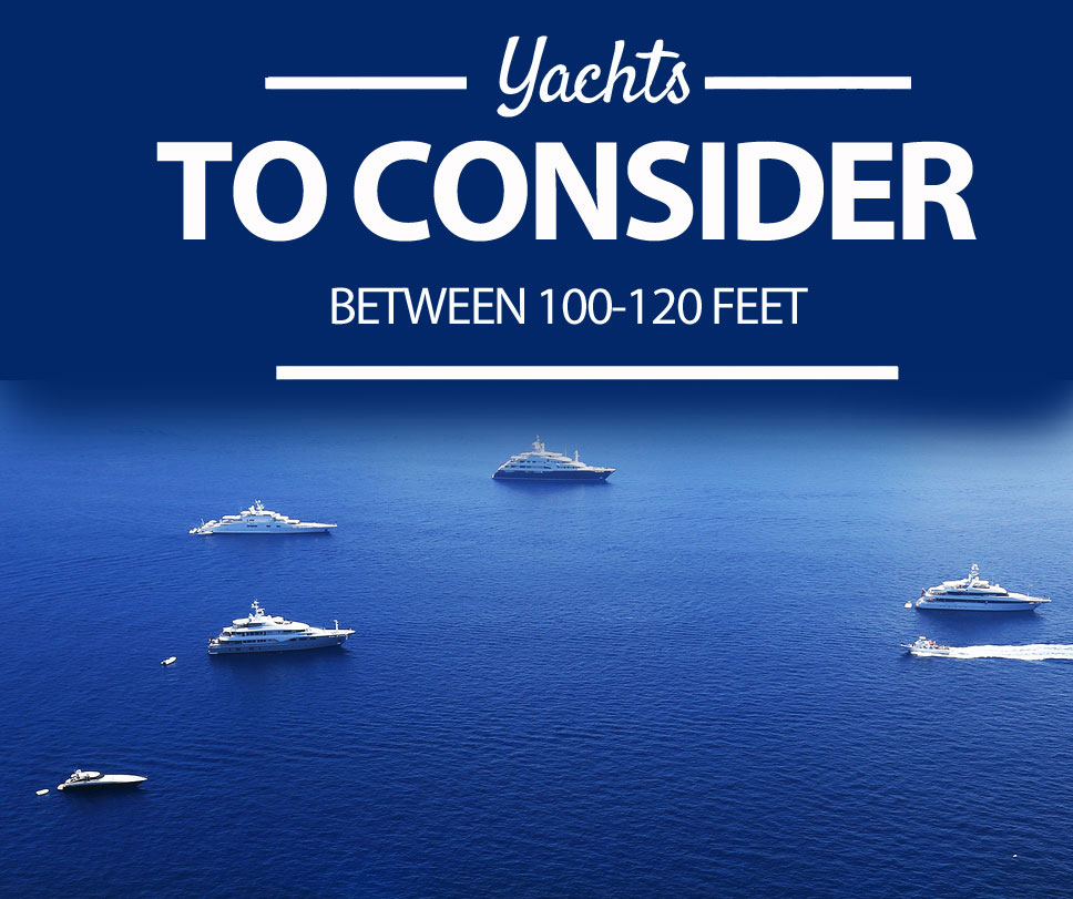 Yachts to consider between 100-120 feet on 26 North Yachts